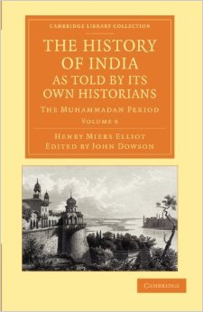 Elliot H. M. The History of India, as Told by Its Own Historians