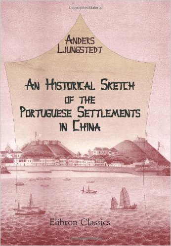 Andrew Ljungstedt. An historical sketch of the Portuguese settlements in China and of the Roman Catholic Church and mission in China