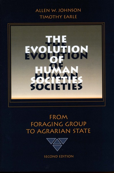 Allen Johnson, Timothy Earle. The Evolution of Human Societies: From Foraging Group to Agrarian State.