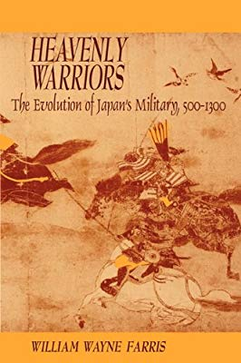 Farris W.W. Heavenly Warriors: The Evolution of Japan's Military, 500–1300