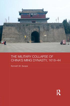 Swope K.M. The Military Collapse of China's Ming Dynasty, 1618-44